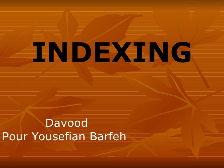 INDEXING Davood Pour Yousefian Barfeh