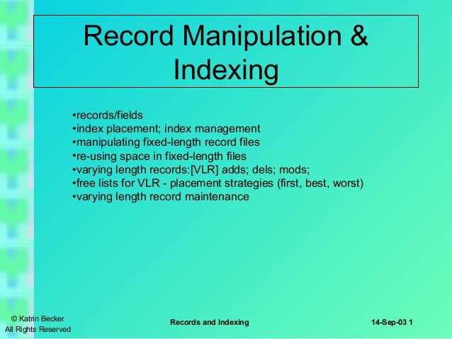 Record Manipulation & Indexing •records/fields •index placement; index management •manipulating fixed-length record files ...