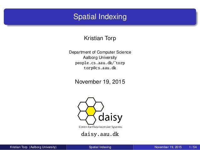 Spatial Indexing Kristian Torp Department of Computer Science Aalborg University people.cs.aau.dk/˜torp torp@cs.aau.dk Nov...