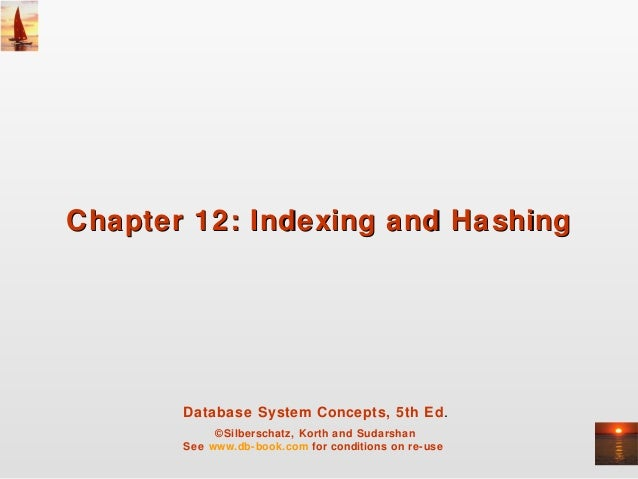 Chapter 12: Indexing and Hashing  Database System Concepts, 5th Ed. ©Silberschatz, Korth and Sudarshan See www.db-book.com...