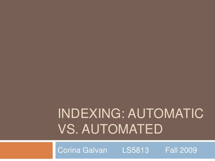 Indexing: Automatic vs. Automated<br />Corina Galvan	LS5813	Fall 2009<br />