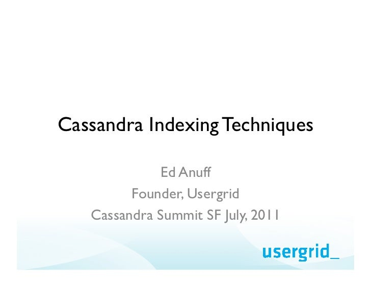 Cassandra Indexing Techniques             Ed Anuff         Founder, Usergrid   Cassandra Summit SF July, 2011