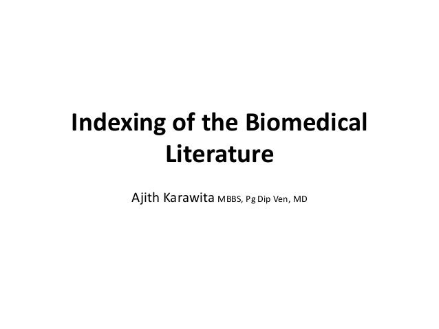 Indexing of the Biomedical Literature Ajith Karawita MBBS, Pg Dip Ven, MD