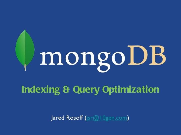 Indexing & Query Optimization <ul><li>Jared Rosoff ( [email_address] ) </li></ul>