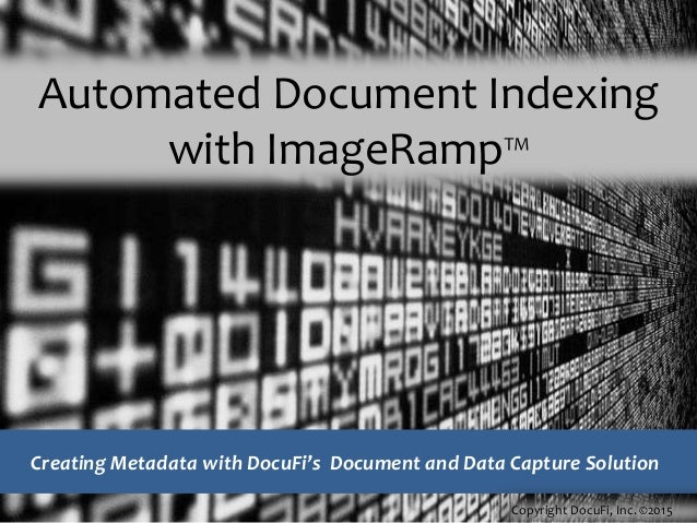 Automated Document Indexing with ImageRamp™ Creating Metadata with DocuFi's Document and Data Capture Solution Copyright D...