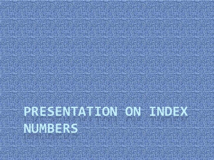 PRESENTATION ON INDEXNUMBERS