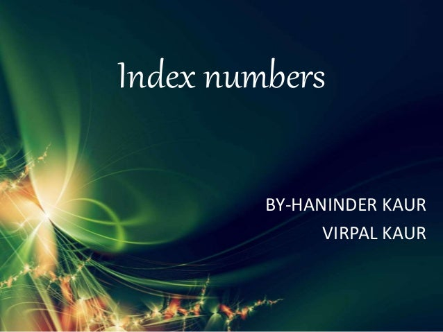 Index numbers BY-HANINDER KAUR VIRPAL KAUR