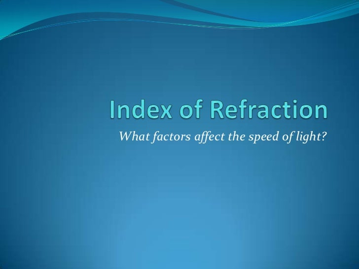 Index of Refraction<br />What factors affect the speed of light?<br />
