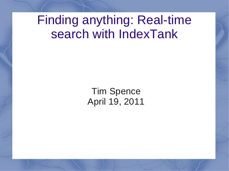 Finding anything: Real-time  search with IndexTank         Tim Spence        April 19, 2011