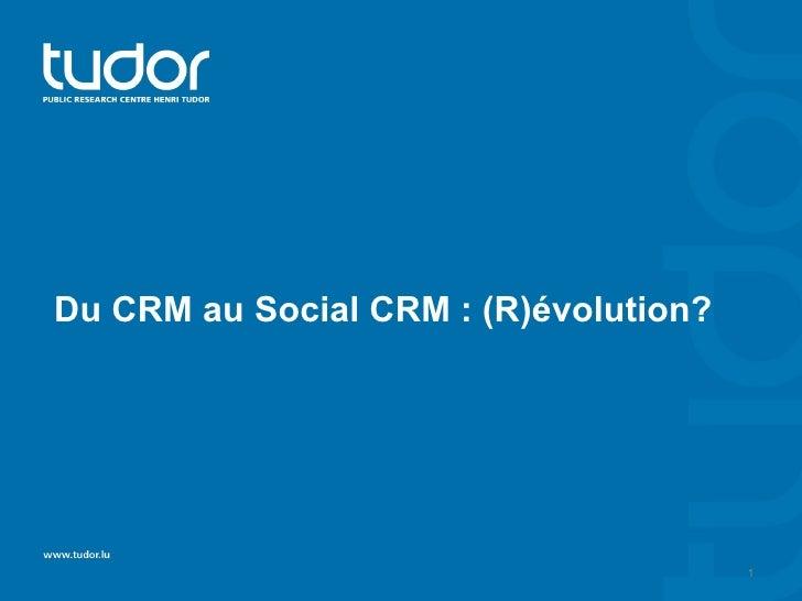 Du CRM au Social CRM : (R)évolution?                                       1