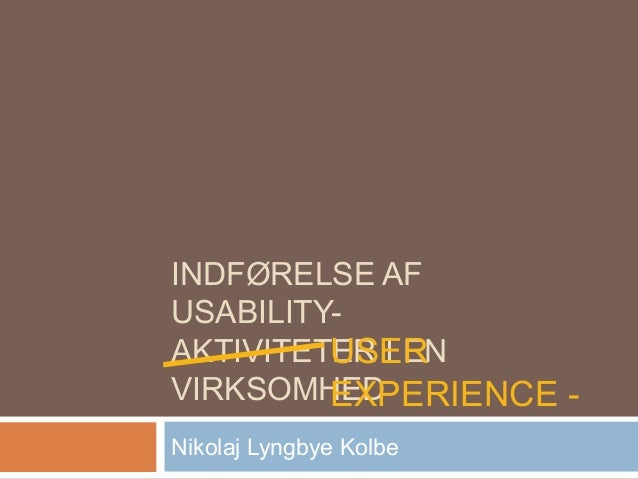 INDFØRELSE AFUSABILITY-         USERAKTIVITETER I ENVIRKSOMHED         EXPERIENCE -Nikolaj Lyngbye Kolbe
