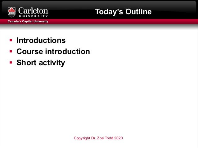 Today's Outline § Introductions § Course introduction § Short activity Copyright Dr. Zoe Todd 2020