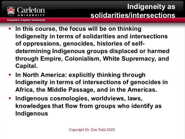 Indigeneity as solidarities/intersections § In this course, the focus will be on thinking Indigeneity in terms of solidari...