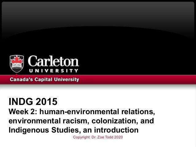 INDG 2015 Week 2: human-environmental relations, environmental racism, colonization, and Indigenous Studies, an introducti...