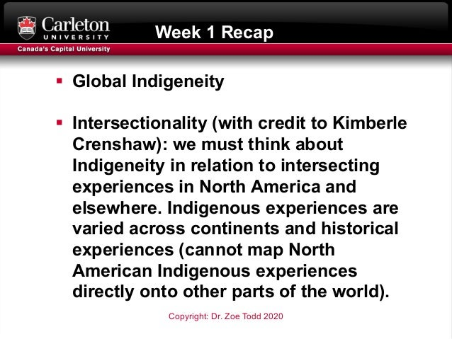 Week 1 Recap § Global Indigeneity § Intersectionality (with credit to Kimberle Crenshaw): we must think about Indigeneity ...