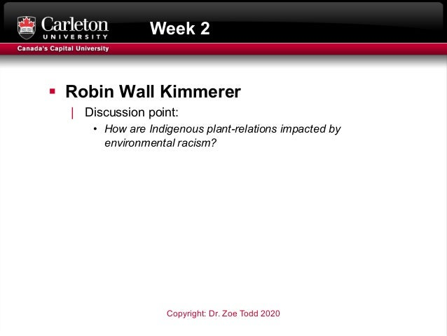 Week 2 § Robin Wall Kimmerer   Discussion point: • How are Indigenous plant-relations impacted by environmental racism? Co...