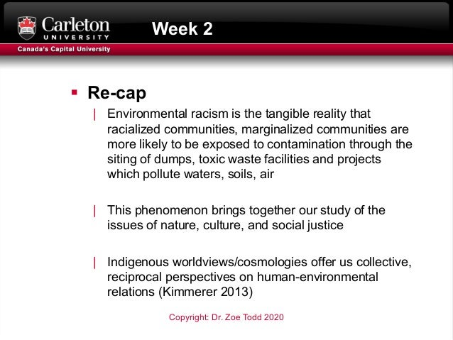 Week 2 § Re-cap   Environmental racism is the tangible reality that racialized communities, marginalized communities are m...