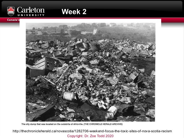 Week 2 http://thechronicleherald.ca/novascotia/1282706-weekend-focus-the-toxic-sites-of-nova-scotia-racism Copyright: Dr. ...