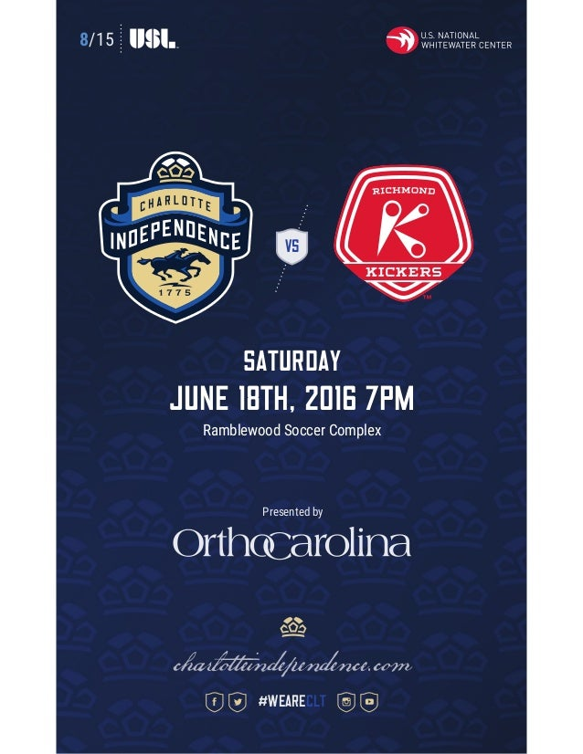 8/15 VS Saturday June 18th, 2016 7pm Ramblewood Soccer Complex charlotteindependence.com #weareclt Presented by