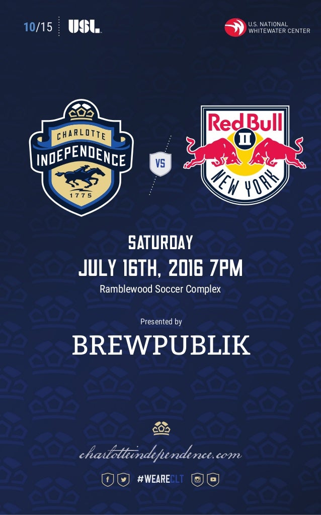 10/15 VS SATURDAY july 16th, 2016 7pm Ramblewood Soccer Complex charlotteindependence.com #weareclt Presented by
