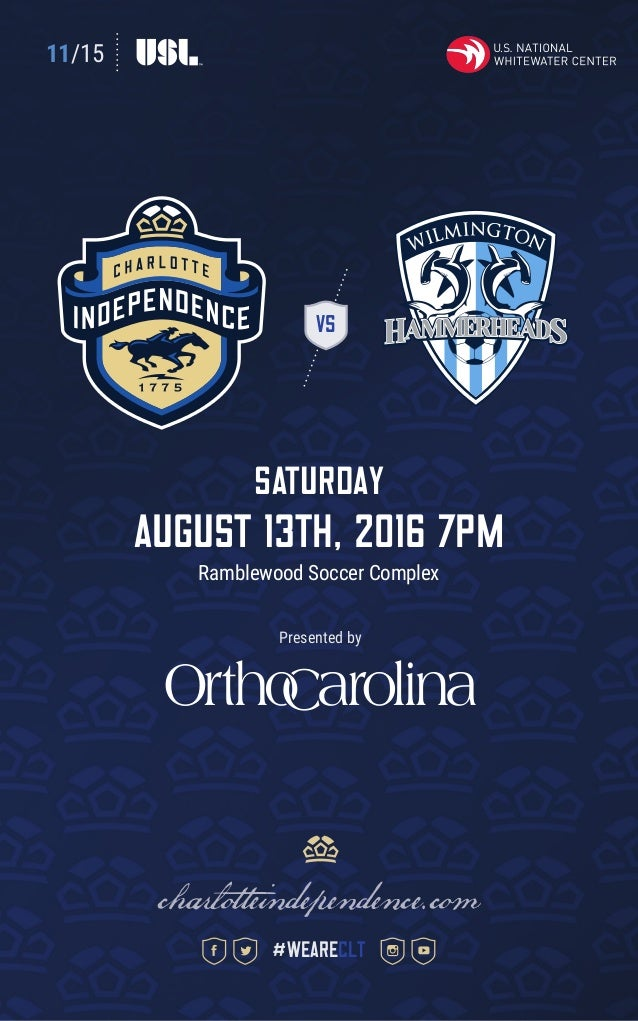 11/15 VS SATURDAY august 13th, 2016 7pm Ramblewood Soccer Complex charlotteindependence.com #weareclt Presented by