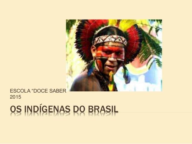 """OS INDÍGENAS DO BRASIL ESCOLA """"DOCE SABER"""" 2015"""