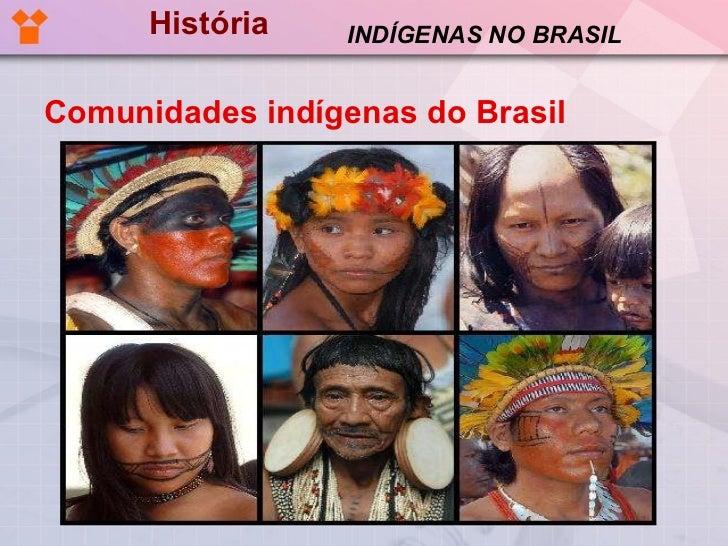 História <ul><li>Comunidades indígenas do Brasil </li></ul>INDÍGENAS NO BRASIL
