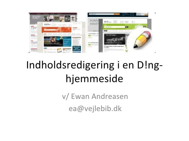 Indholdsredigering i en D!ng-hjemmeside v/ Ewan Andreasen [email_address]