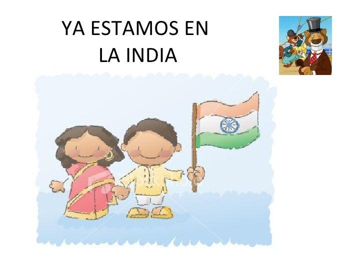 YA ESTAMOS EN  LA INDIA