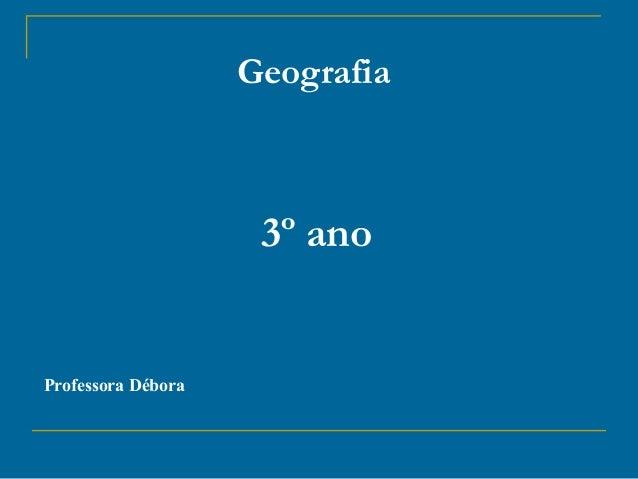3º ano Geografia Professora Débora
