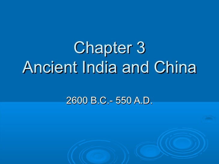 Chapter 3Ancient India and China     2600 B.C.- 550 A.D.