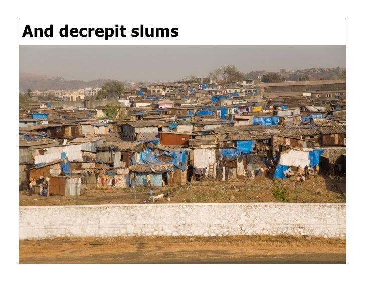 And decrepit slums