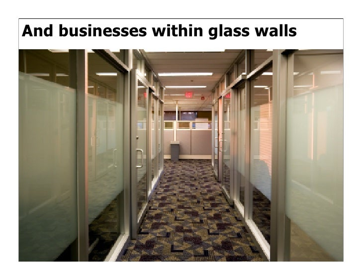 And businesses within glass walls
