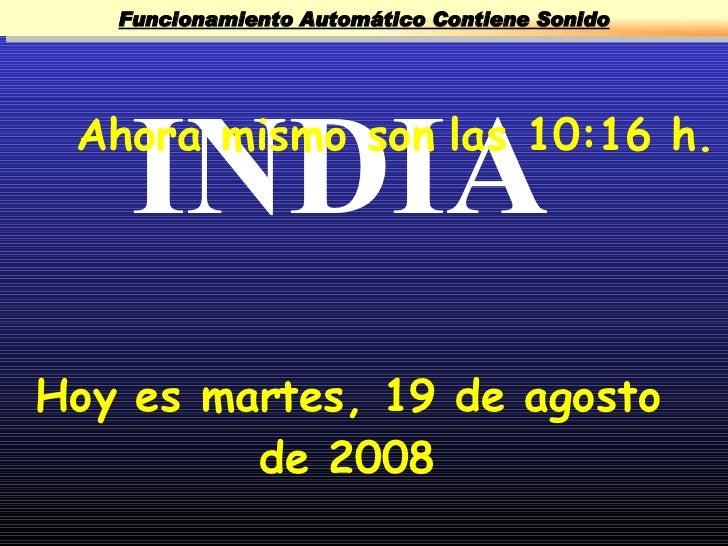 Funcionamiento Automático Contiene Sonido         INDIA  Ahora mismo son las 10:16 h.     Hoy es martes, 19 de agosto     ...