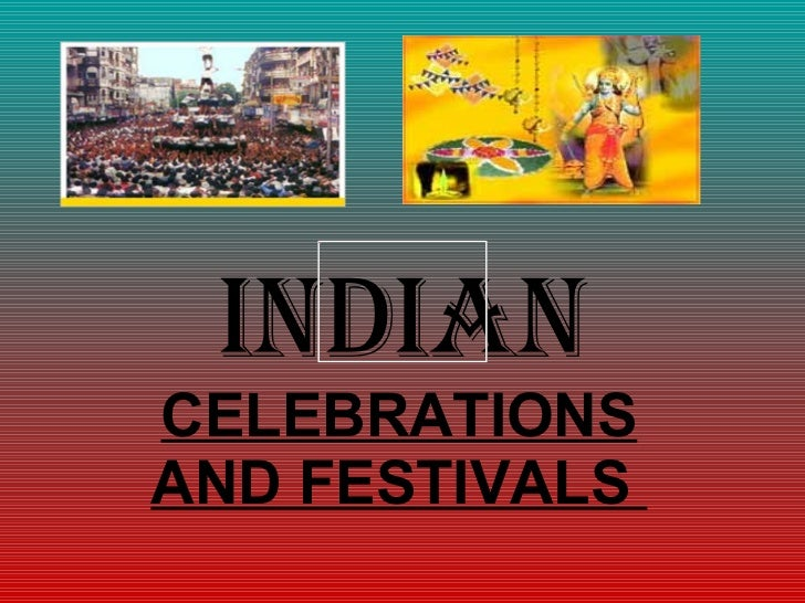 INDIAN CELEBRATIONS AND FESTIVALS