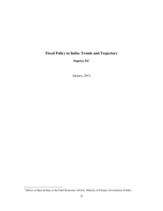 0Fiscal Policy in India: Trends and TrajectorySupriyo De*January, 2012*Officer on Special Duty to the Chief Economic Advis...