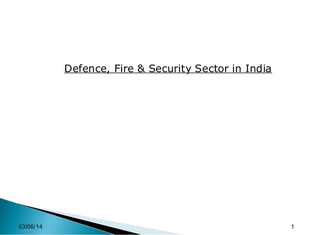 03/06/14 1 Defence, Fire & Security Sector in India