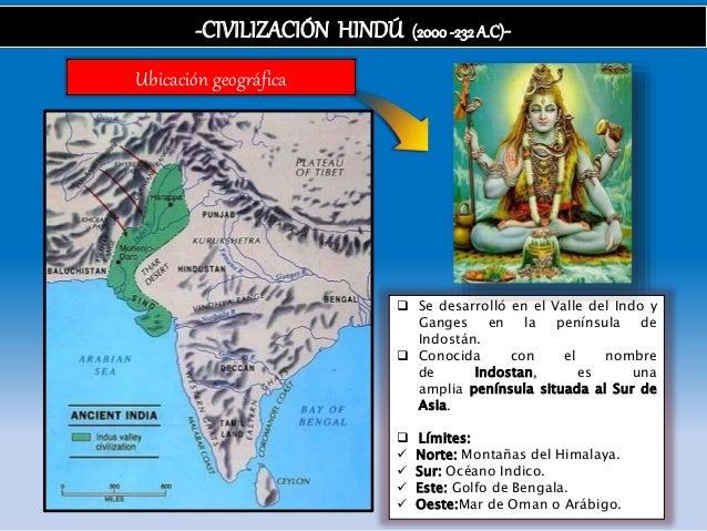 -CIVILIZACIÓN HINDÚ (2000-232 A.C)- Ubicación geográfica  Se desarrolló en el Valle del Indo y Ganges en la península de ...
