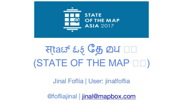 स ्ta! ఓફ ேத മਪ (STATE OF THE MAP ) Jinal Foflia | User: jinalfoflia @fofliajinal | jinal@mapbox.com