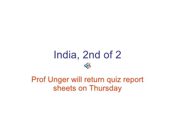 India, 2nd of 2 Prof Unger will return quiz report sheets on Thursday