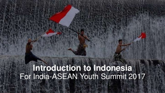 Introduction to Indonesia For India-ASEAN Youth Summit 2017