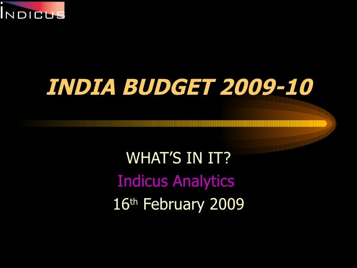 INDIA BUDGET 2009-10 WHAT'S IN IT? Indicus  Analytics  16 th  February 2009