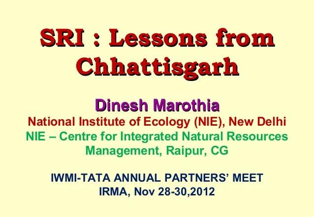 SRI : Lessons from    Chhattisgarh            Dinesh MarothiaNational Institute of Ecology (NIE), New DelhiNIE – Centre fo...