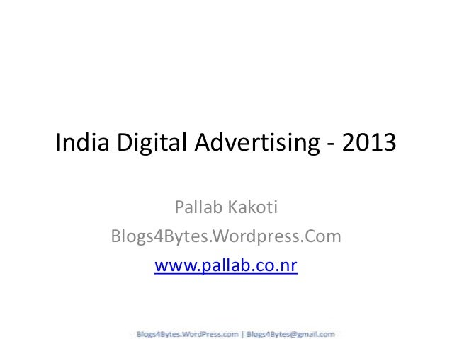 India Digital Advertising - 2013 Pallab Kakoti Blogs4Bytes.Wordpress.Com www.pallab.co.nr