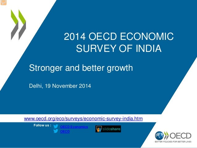 www.oecd.org/eco/surveys/economic-survey-india.htm Follow us : OECD OECD Economics 2014 OECD ECONOMIC SURVEY OF INDIA Stro...