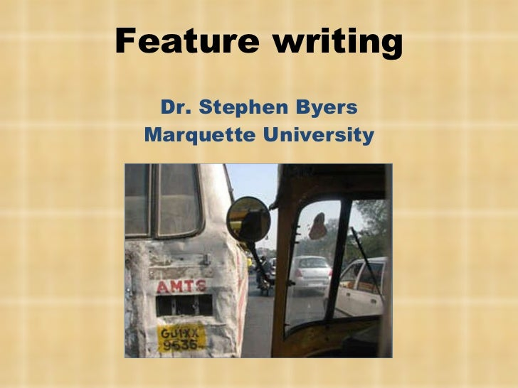 Feature writing Dr. Stephen Byers Marquette University