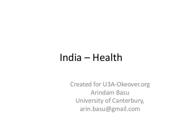 India – Health Created for U3A-Okeover.org Arindam Basu University of Canterbury, arin.basu@gmail.com