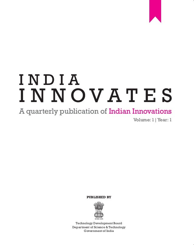 A quarterly publication of Indian Innovations Volume: 1|Year: 1 I N N O V A T E S I N D I A PUBLISHED BY Technology Develo...