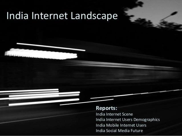 India Internet Landscape  Reports:  India Internet Scene  India Internet Users Demographics  India Mobile Internet Users  ...