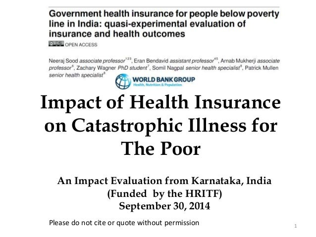 1  Impact of Health Insurance  on Catastrophic Illness for  The Poor  An Impact Evaluation from Karnataka, India  (Funded ...